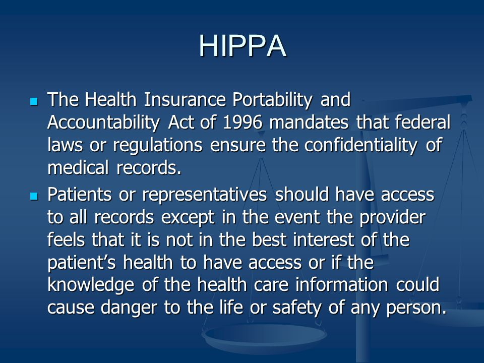 HIPPA The Health Insurance Portability and Accountability Act of 1996 mandates that federal laws or regulations ensure the confidentiality of medical