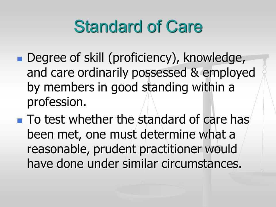 Standard of Care Degree of skill (proficiency), knowledge, and care ordinarily possessed & employed by members in good standing within a profession. D