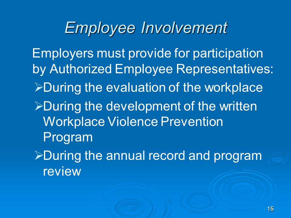 Employee Involvement Employers must provide for participation by Authorized Employee Representatives:   During the evaluation of the workplace   D