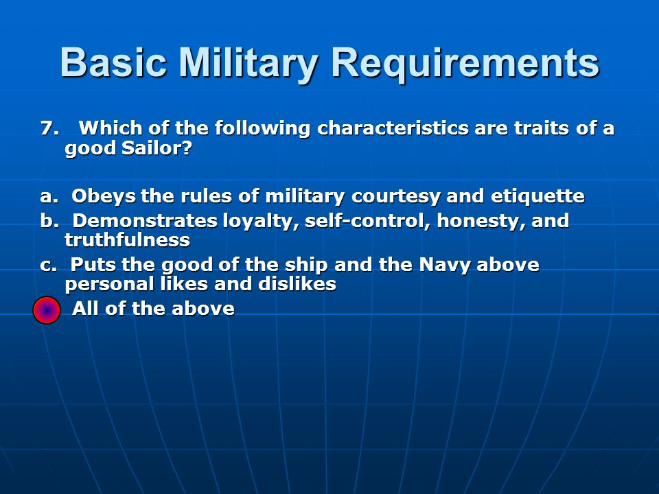 Basic Military Requirements 7. Which of the following characteristics are traits of a good Sailor.