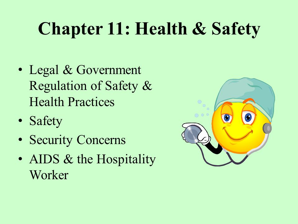 Chapter 11: Health & Safety Legal & Government Regulation of Safety & Health Practices Safety Security Concerns AIDS & the Hospitality Worker