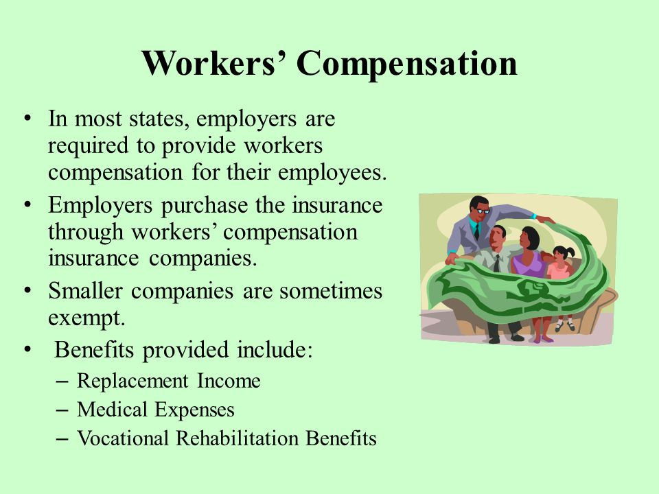 Workers' Compensation In most states, employers are required to provide workers compensation for their employees.