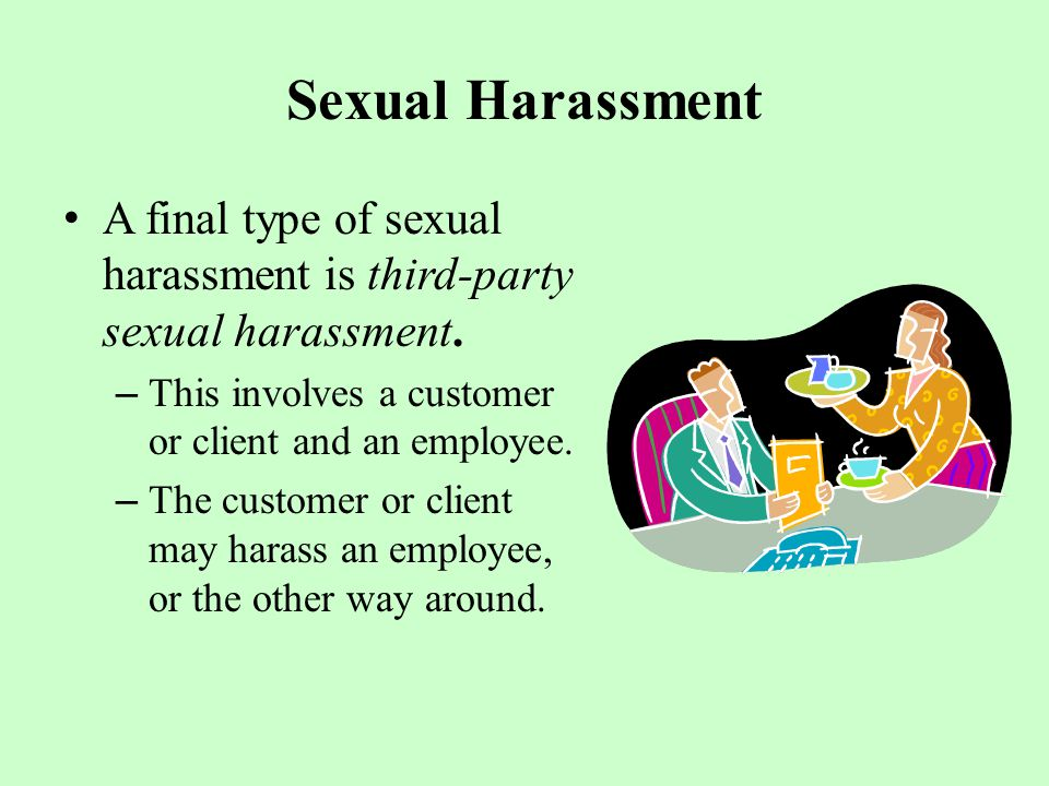 Sexual Harassment A final type of sexual harassment is third-party sexual harassment.