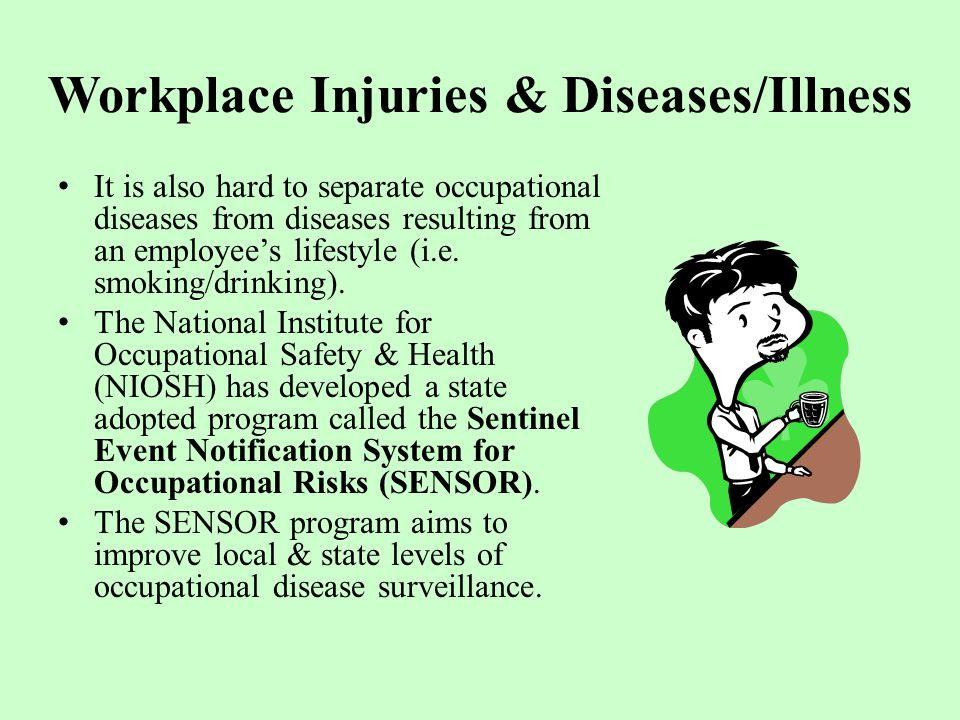 Workplace Injuries & Diseases/Illness It is also hard to separate occupational diseases from diseases resulting from an employee's lifestyle (i.e.