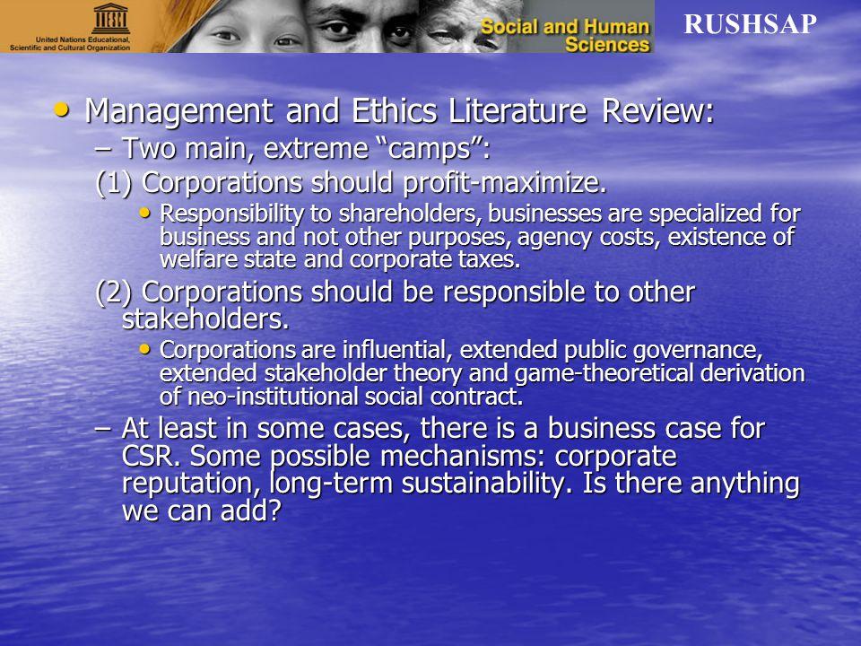 RUSHSAP Management and Ethics Literature Review: Management and Ethics Literature Review: –Two main, extreme camps : (1) Corporations should profit-maximize.