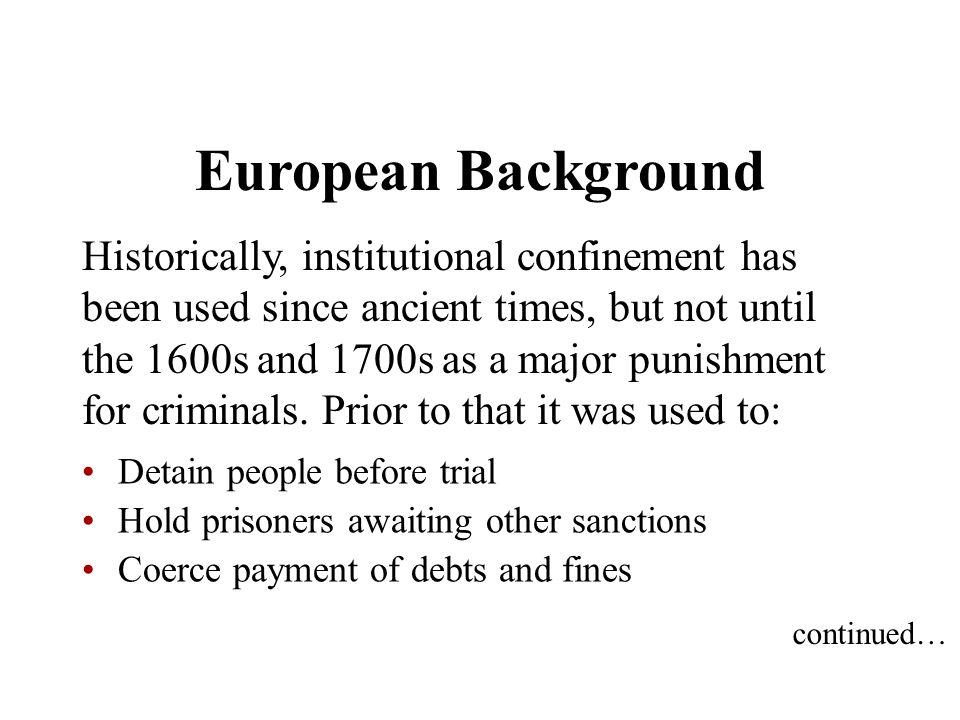 European Background Hold and punish slaves Achieve religious indoctrination (the Inquisition) Quarantine disease