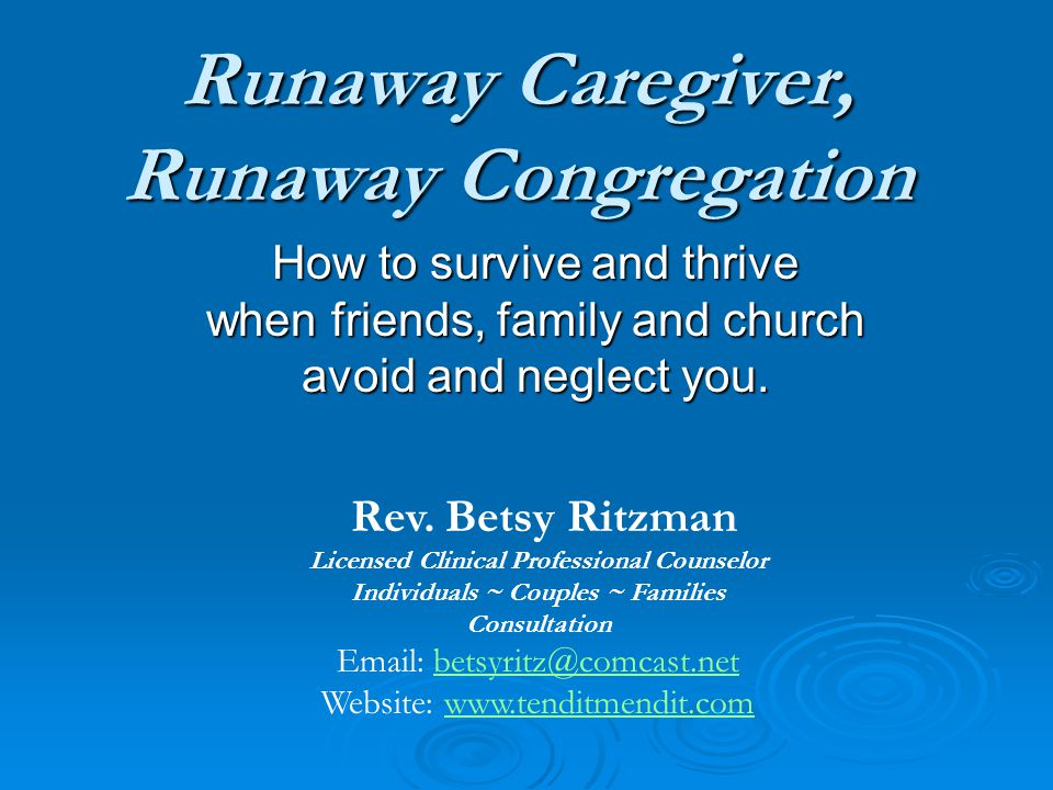 Runaway Caregiver, Runaway Congregation How to survive and thrive when friends, family and church avoid and neglect you.