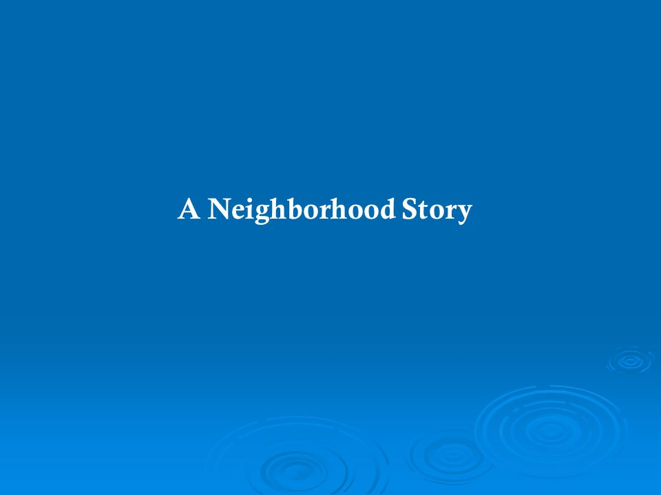 A Neighborhood Story