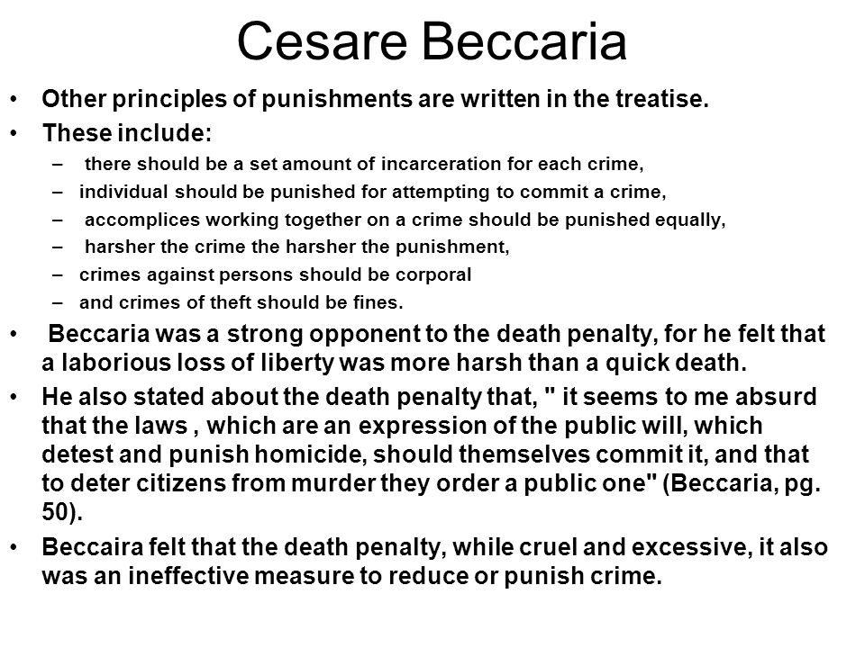 Cesare Beccaria Beccaria had many things to write concerning the principles of punishment if once an individual is found guilty of committing a crime.