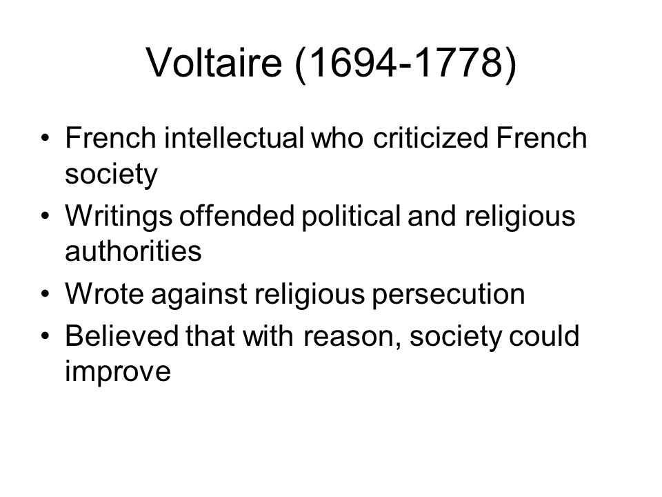 Voltaire (1694-1778) Voltaire was one of the most brilliant and prolific of the Enlightenment thinkers. Playwright, novelist and wrote many philosophi