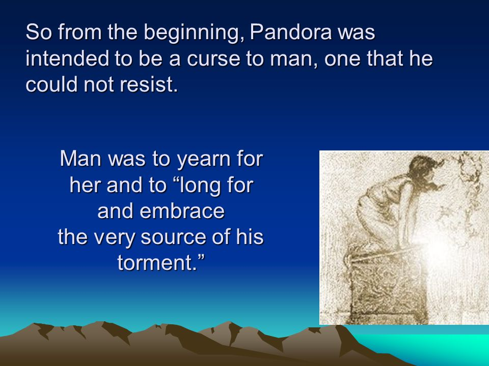 """So from the beginning, Pandora was intended to be a curse to man, one that he could not resist. Man was to yearn for her and to """"long for and embrace"""