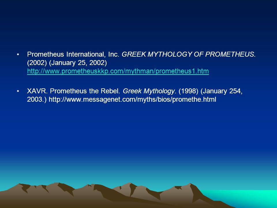 Prometheus International, Inc. GREEK MYTHOLOGY OF PROMETHEUS. (2002) (January 25, 2002) http://www.prometheuskkp.com/mythman/prometheus1.htm http://ww
