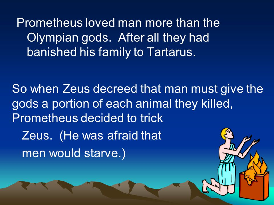 This was Prometheus first trick.At a banquet, he prepared 2 sacrifices.
