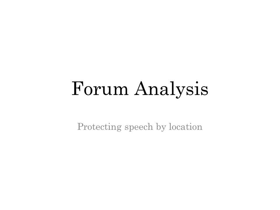 Forum Analysis Protecting speech by location