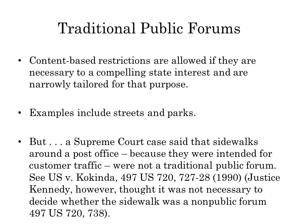 Traditional Public Forums Content-based restrictions are allowed if they are necessary to a compelling state interest and are narrowly tailored for that purpose.