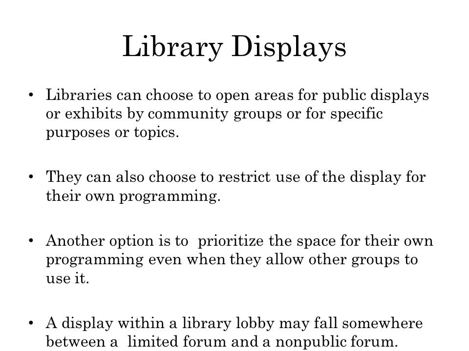 Library Displays Libraries can choose to open areas for public displays or exhibits by community groups or for specific purposes or topics.