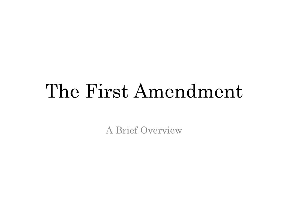 The First Amendment A Brief Overview