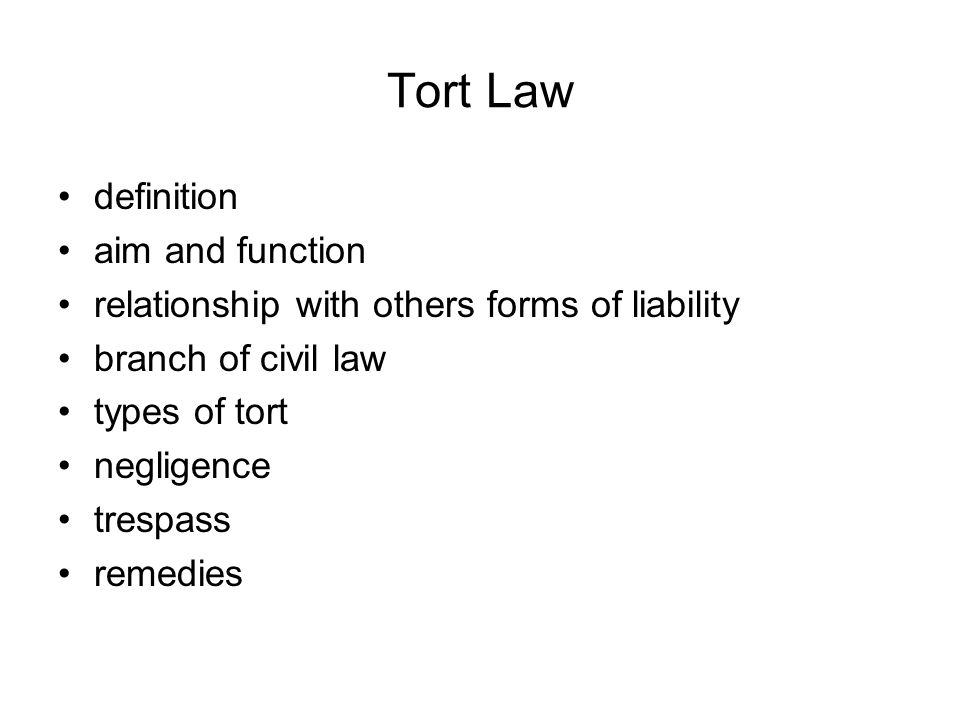 Tort Law definition aim and function relationship with others forms of liability branch of civil law types of tort negligence trespass remedies