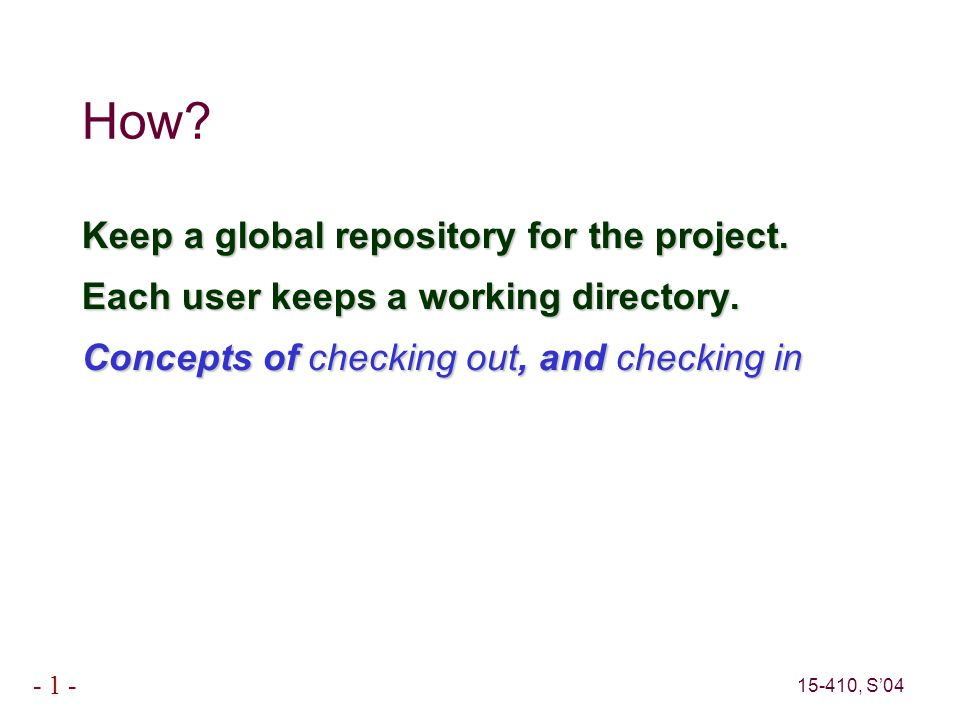 15-410, S'04 - 1 - How. Keep a global repository for the project.
