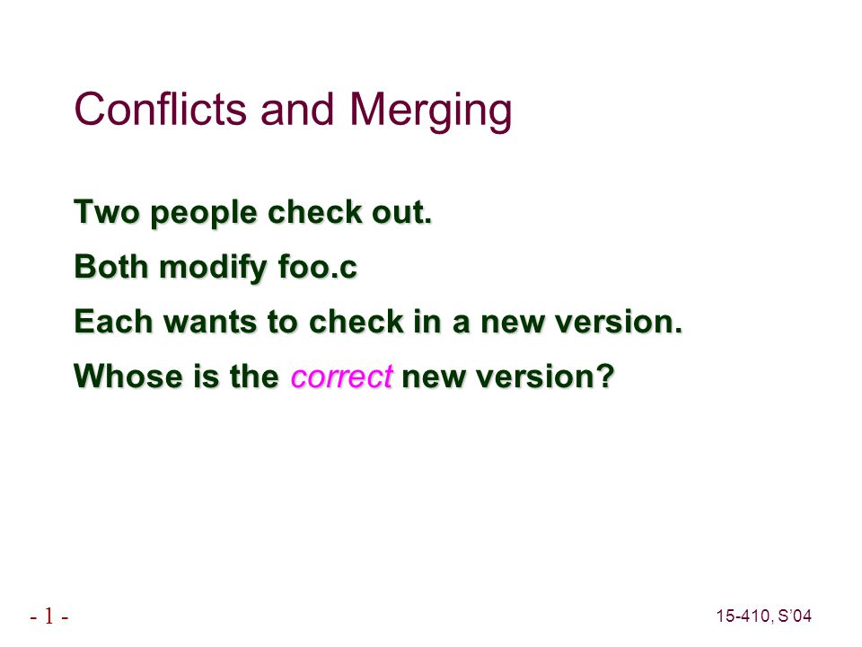 15-410, S'04 - 1 - Conflicts and Merging Two people check out.