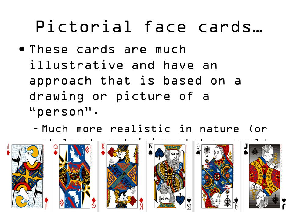 Pictorial face cards… These cards are much illustrative and have an approach that is based on a drawing or picture of a person .