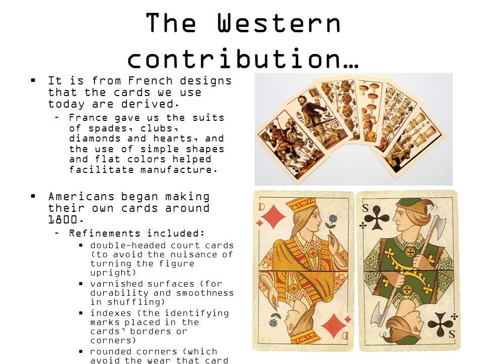 The Western contribution… It is from French designs that the cards we use today are derived.