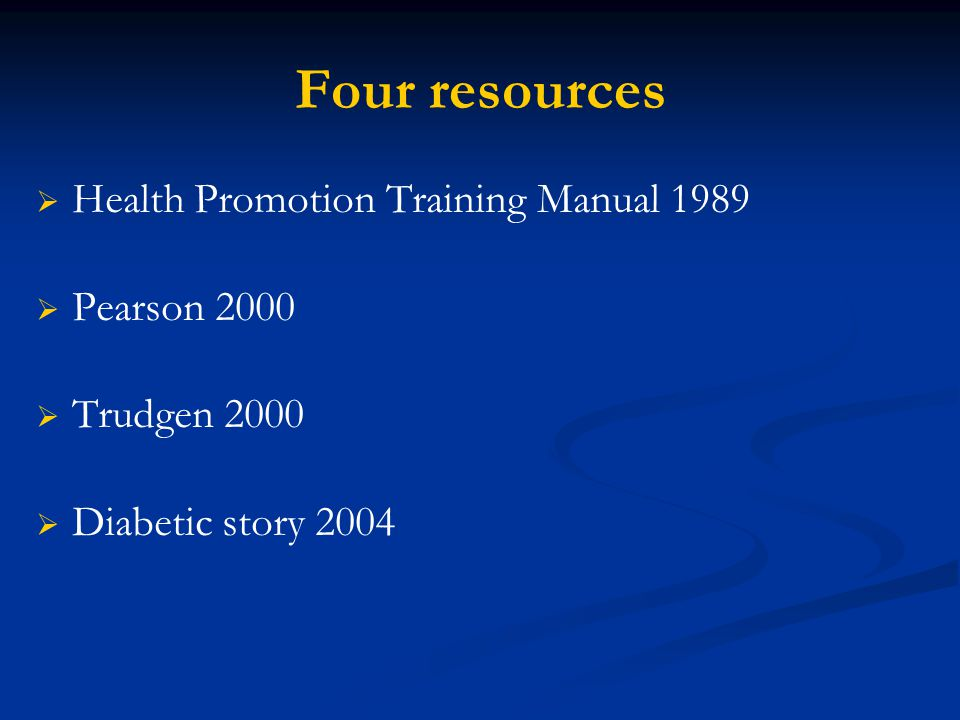 Four resources   Health Promotion Training Manual 1989   Pearson 2000   Trudgen 2000   Diabetic story 2004