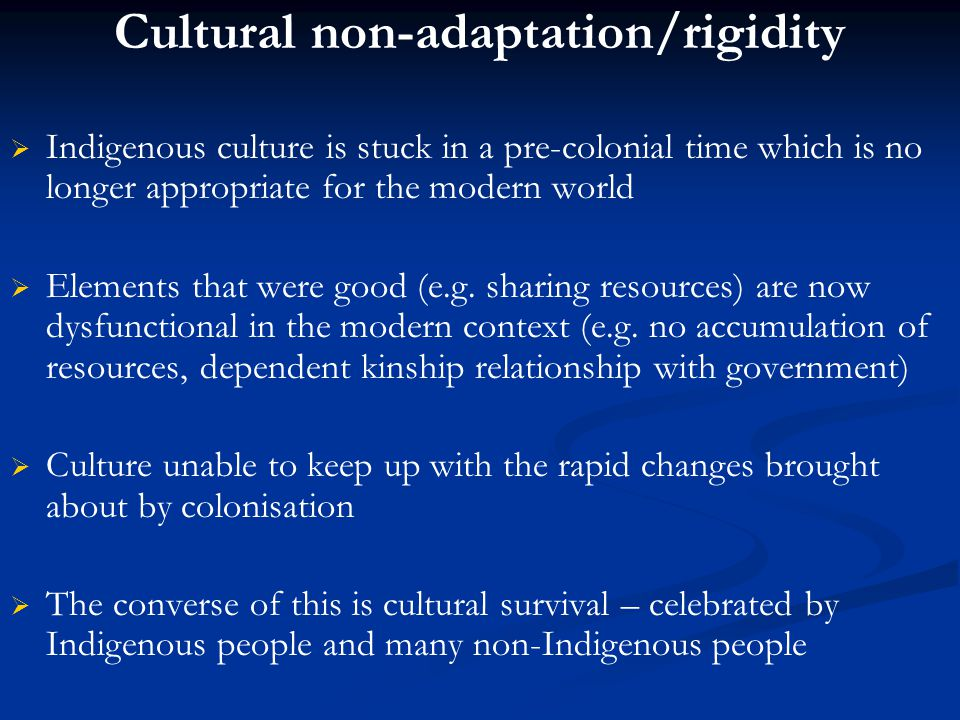 Cultural non-adaptation/rigidity   Indigenous culture is stuck in a pre-colonial time which is no longer appropriate for the modern world   Elemen