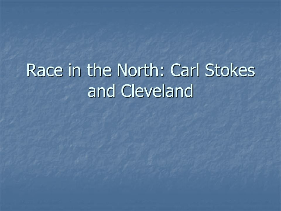 Race in the North: Carl Stokes and Cleveland