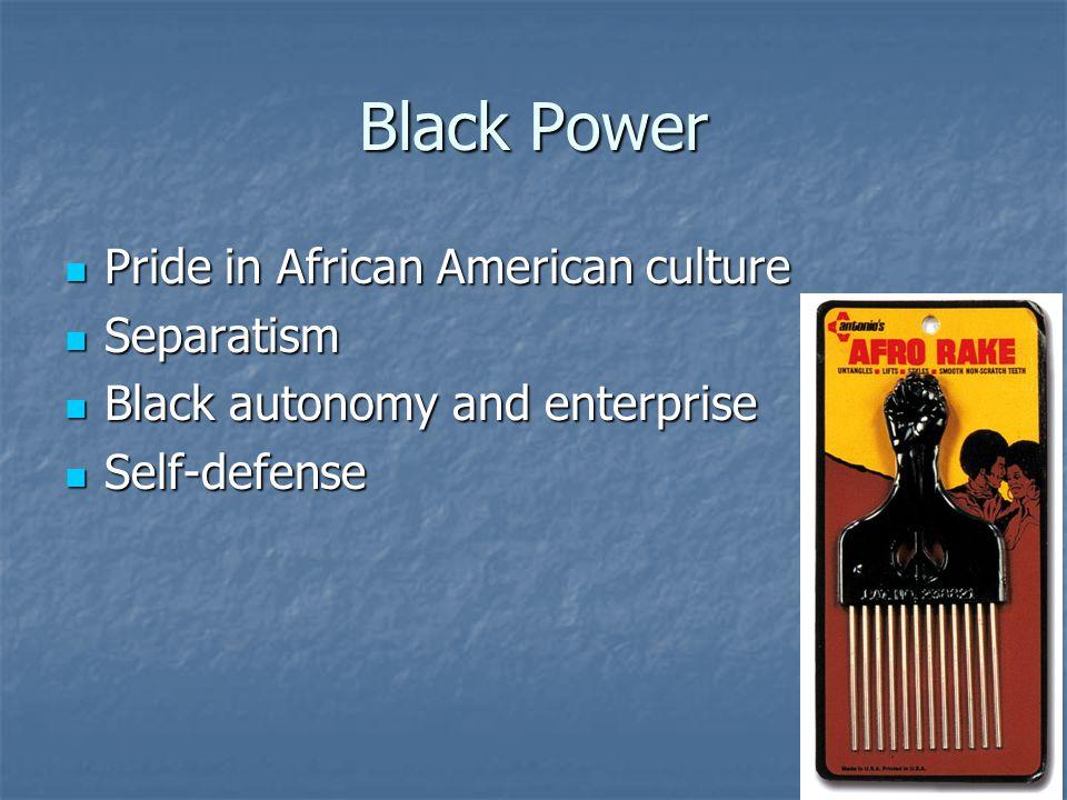 Black Power Pride in African American culture Pride in African American culture Separatism Separatism Black autonomy and enterprise Black autonomy and enterprise Self-defense Self-defense