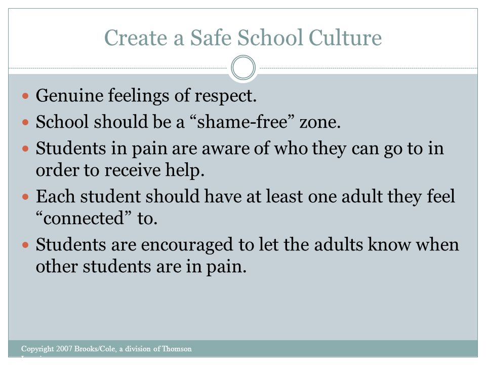 """Create a Safe School Culture Genuine feelings of respect. School should be a """"shame-free"""" zone. Students in pain are aware of who they can go to in or"""