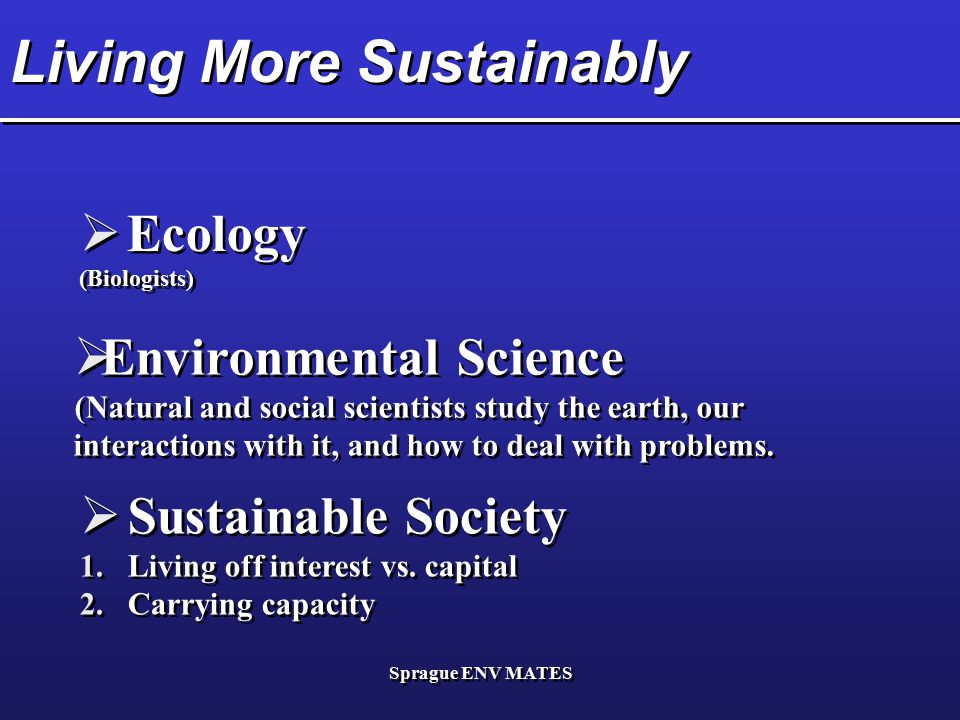 Sprague ENV MATES Living More Sustainably  Ecology (Biologists)  Ecology (Biologists)  Environmental Science (Natural and social scientists study t