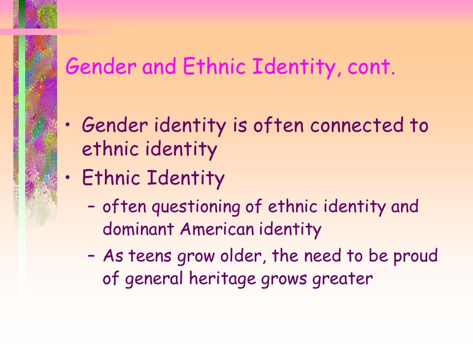 Gender and Ethnic Identity, cont.