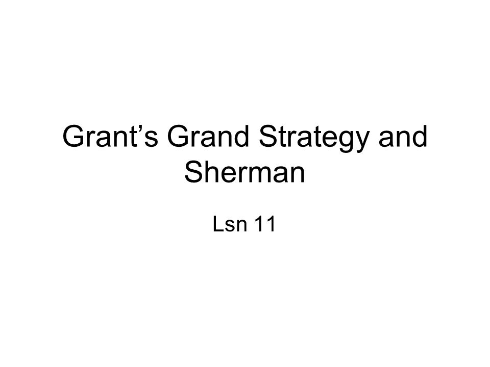 Grant's Grand Strategy and Sherman Lsn 11