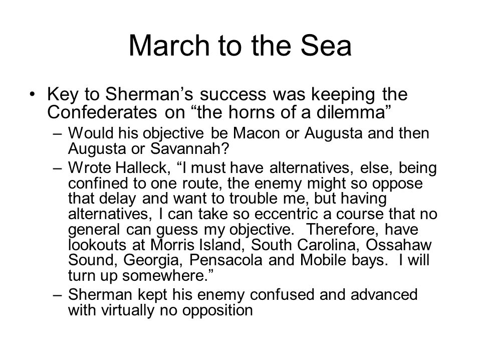 """March to the Sea Key to Sherman's success was keeping the Confederates on """"the horns of a dilemma"""" –Would his objective be Macon or Augusta and then A"""