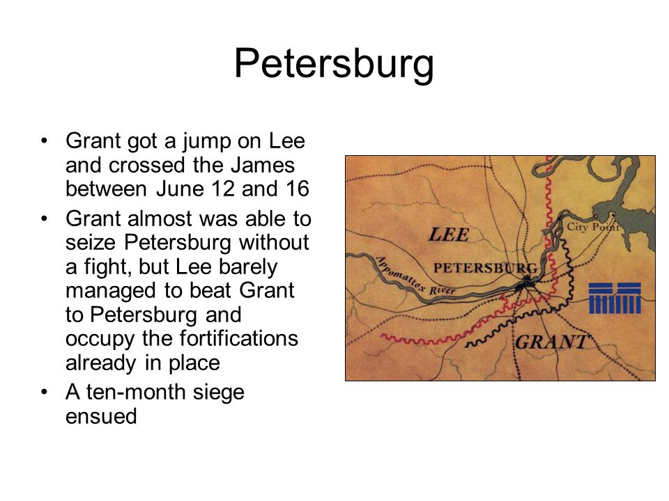 Petersburg Grant got a jump on Lee and crossed the James between June 12 and 16 Grant almost was able to seize Petersburg without a fight, but Lee bar