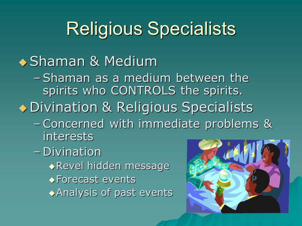 Religious Specialists  Shaman & Medium –Shaman as a medium between the spirits who CONTROLS the spirits.