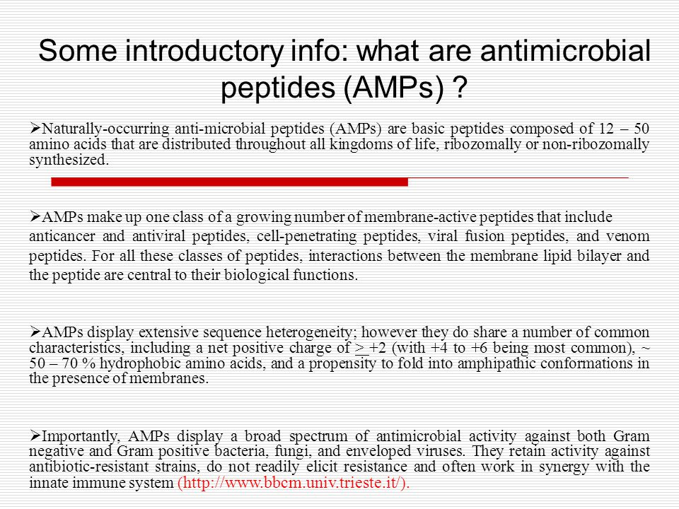  Naturally-occurring anti-microbial peptides (AMPs) are basic peptides composed of 12 – 50 amino acids that are distributed throughout all kingdoms of life, ribozomally or non-ribozomally synthesized.