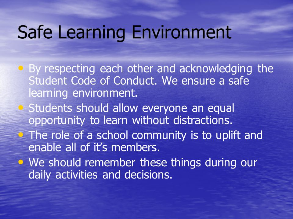 Safe Learning Environment By respecting each other and acknowledging the Student Code of Conduct.