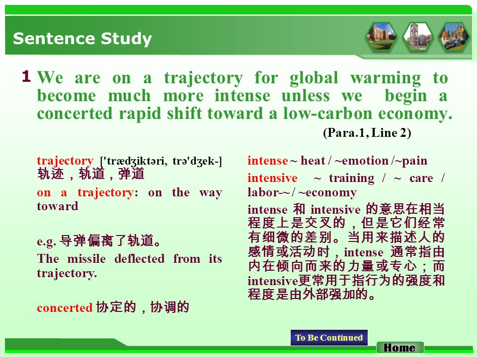 Sentence Study We are on a trajectory for global warming to become much more intense unless we begin a concerted rapid shift toward a low-carbon economy.