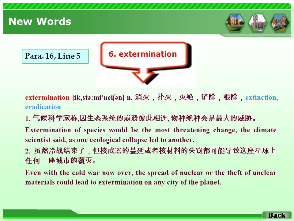 extermination [ik,stə:mi nei ʃ ən] n. 消灭,扑灭,灭绝,铲除,根除, extinction, eradication 1.