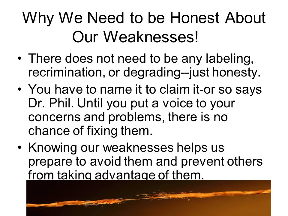 Why We Need to be Honest About Our Weaknesses.