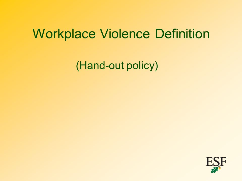 Workplace Violence Definition (Hand-out policy)