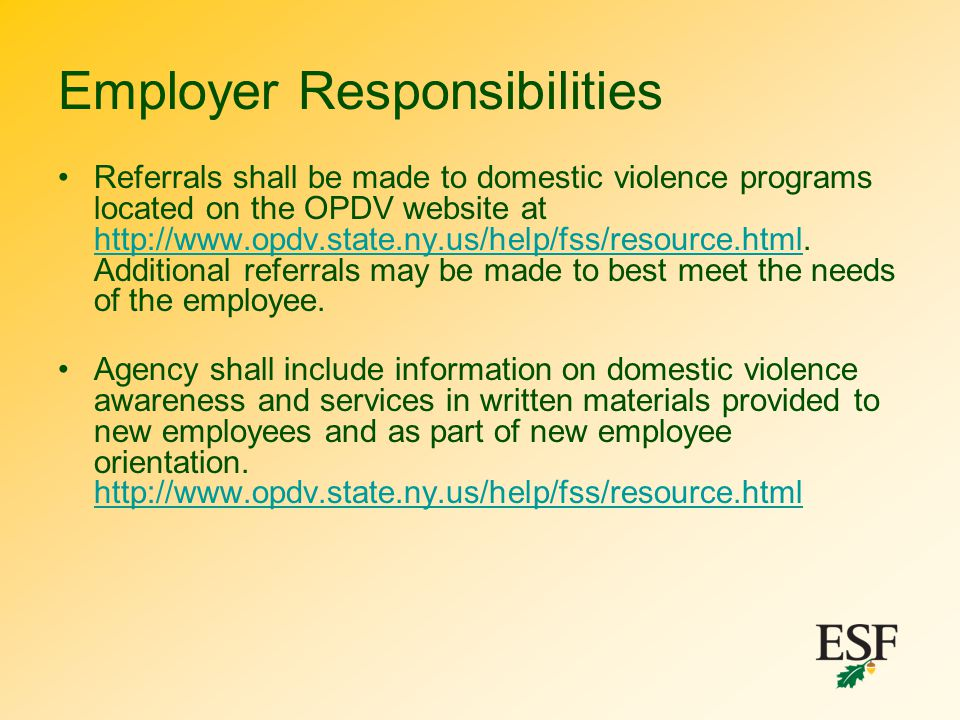 Employer Responsibilities Referrals shall be made to domestic violence programs located on the OPDV website at http://www.opdv.state.ny.us/help/fss/re