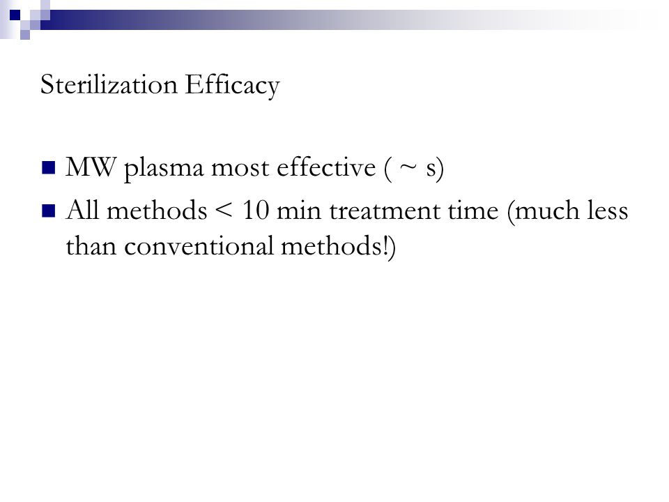 MW plasma most effective ( ~ s) All methods < 10 min treatment time (much less than conventional methods!)