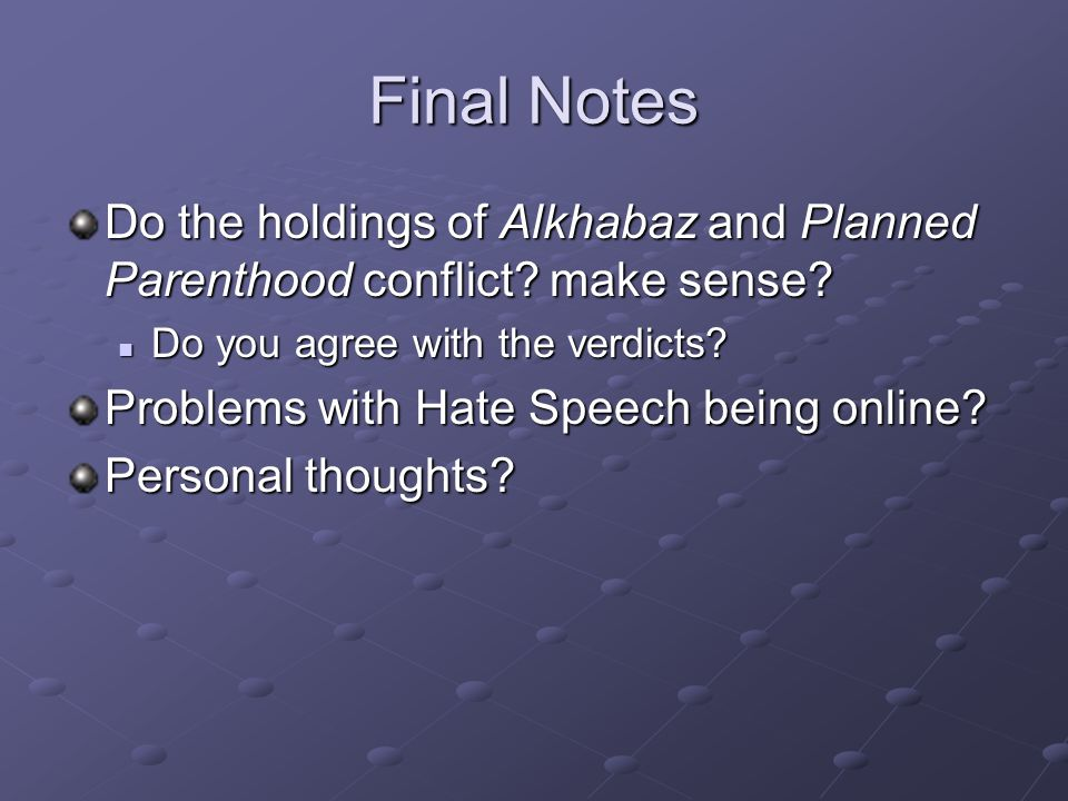 Final Notes Do the holdings of Alkhabaz and Planned Parenthood conflict? make sense? Do you agree with the verdicts? Do you agree with the verdicts? P