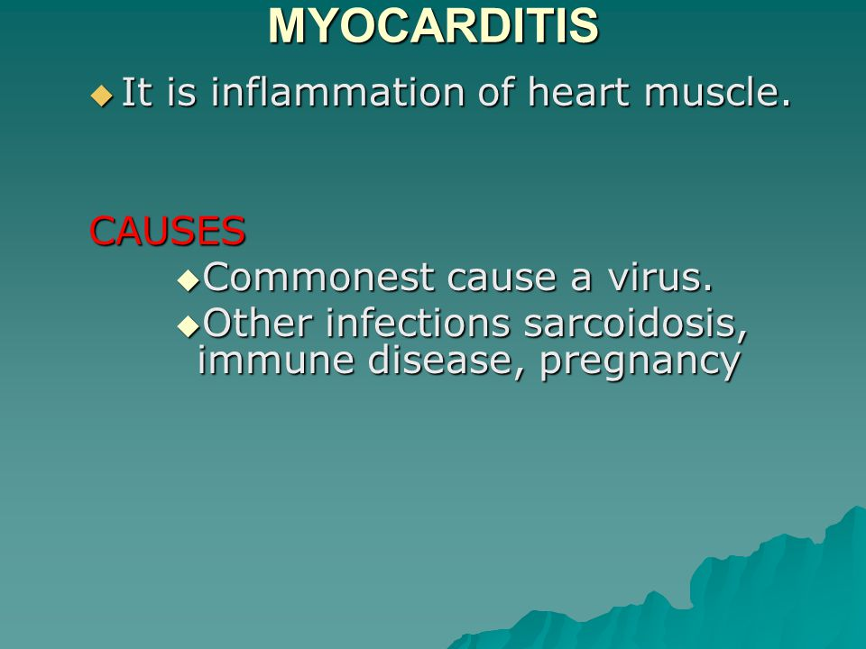 MYOCARDITIS  It is inflammation of heart muscle. CAUSES  Commonest cause a virus.