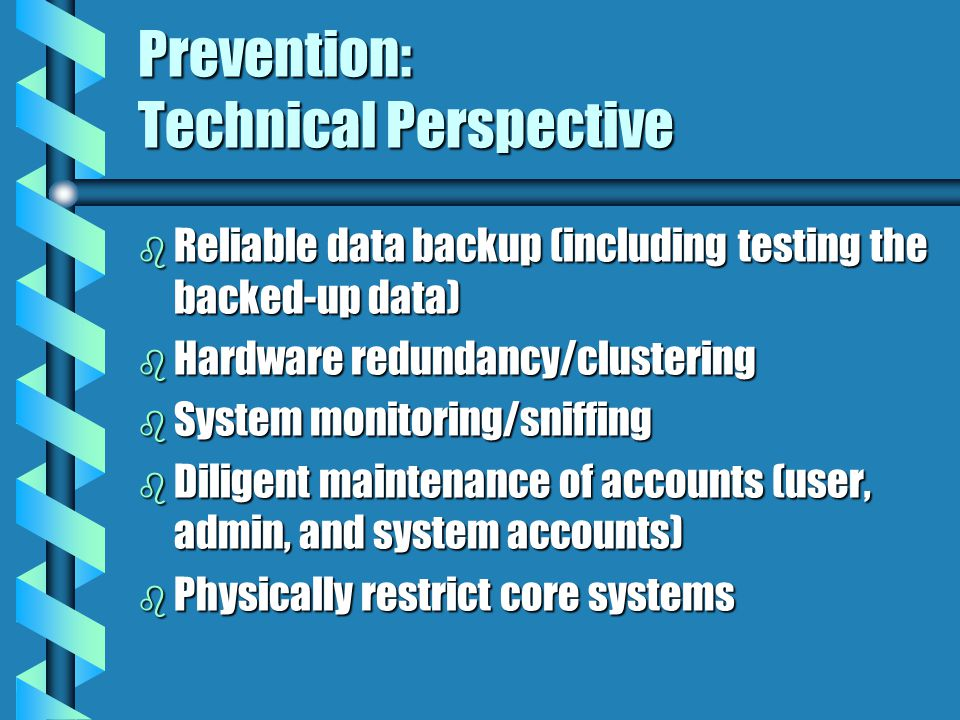 Prevention: Management Perspective b Tone at the top b Organizational structure b Budgeting b External Review (Penetration Tests) b Recovery Plan