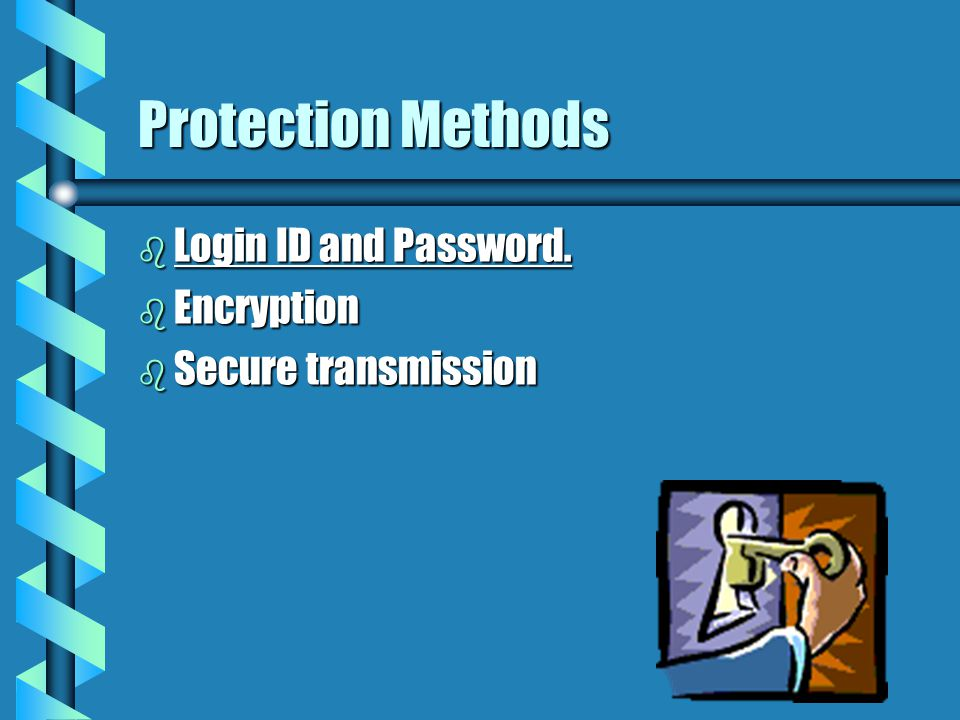 Protection Methods b Login ID and Password. b Encryption b Secure transmission
