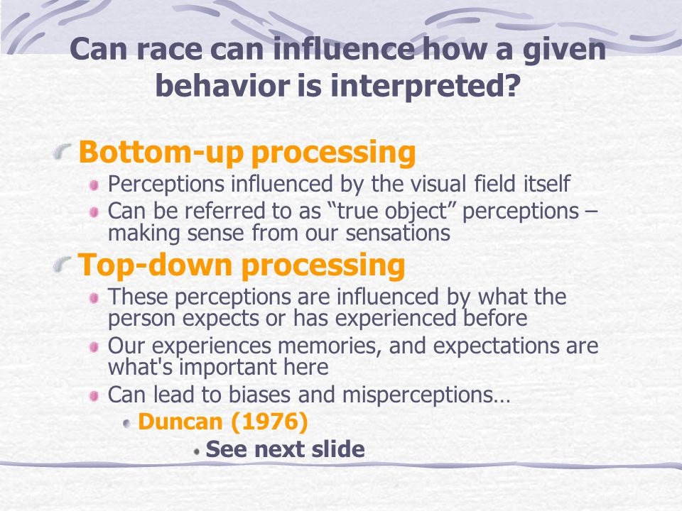 Can race can influence how a given behavior is interpreted.
